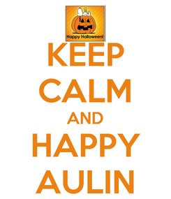 Poster: KEEP CALM AND HAPPY AULIN