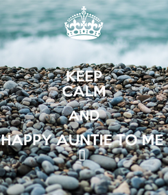 Poster: KEEP CALM AND HAPPY AUNTIE TO ME  😍