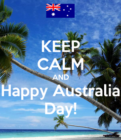 Poster: KEEP CALM AND Happy Australia Day!
