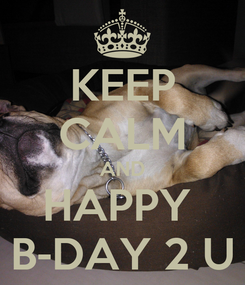 Poster: KEEP CALM AND HAPPY  B-DAY 2 U