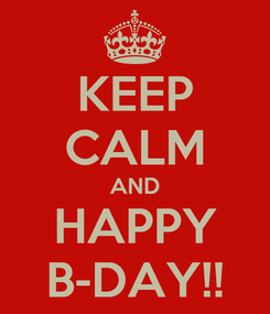 Poster: KEEP CALM AND HAPPY B-DAY!!