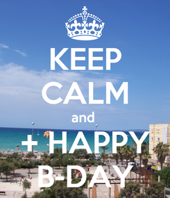 Poster: KEEP CALM and  + HAPPY B-DAY