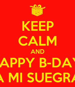Poster: KEEP CALM AND HAPPY B-DAY  A MI SUEGRA