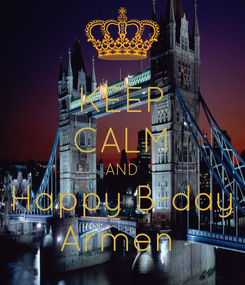 Poster: KEEP CALM AND Happy B-day Armen