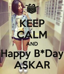 Poster: KEEP CALM AND Happy B*Day ASKAR