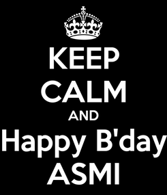Poster: KEEP CALM AND Happy B'day ASMI