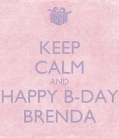 Poster: KEEP CALM AND HAPPY B-DAY BRENDA