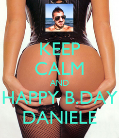 Poster: KEEP CALM AND HAPPY B.DAY DANIELE