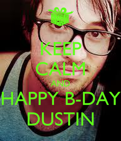 Poster: KEEP CALM AND HAPPY B-DAY DUSTIN
