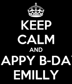 Poster: KEEP CALM AND HAPPY B-DAY EMILLY