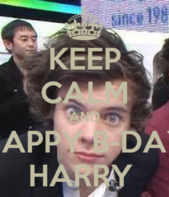 Poster: KEEP CALM AND HAPPY B-DAY HARRY