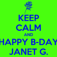 Poster: KEEP CALM AND HAPPY B-DAY JANET G.