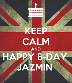 Poster: KEEP CALM AND HAPPY B-DAY  JAZMIN