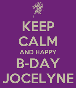 Poster: KEEP CALM AND HAPPY B-DAY JOCELYNE