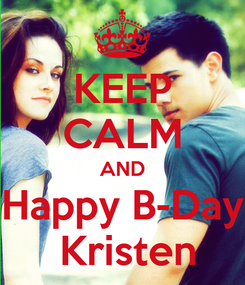 Poster: KEEP CALM AND Happy B-Day  Kristen