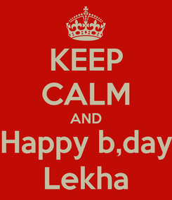 Poster: KEEP CALM AND Happy b,day Lekha