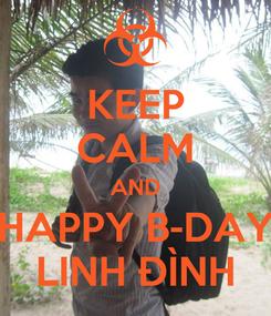 Poster: KEEP CALM AND HAPPY B-DAY LINH ĐÌNH