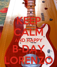 Poster: KEEP CALM AND HAPPY B-DAY LORENZO