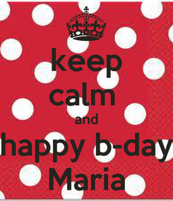 Poster: keep calm  and happy b-day Maria
