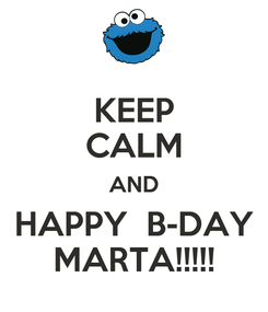 Poster: KEEP CALM AND HAPPY  B-DAY MARTA!!!!!