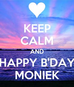 Poster: KEEP CALM AND HAPPY B'DAY MONIEK