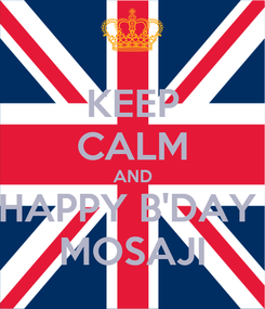 Poster: KEEP CALM AND HAPPY B'DAY  MOSAJI