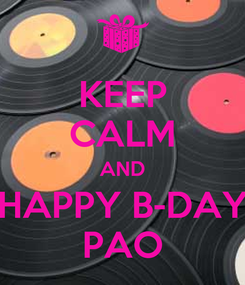 Poster: KEEP CALM AND HAPPY B-DAY PAO