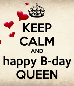 Poster: KEEP CALM AND happy B-day QUEEN