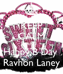Poster: KEEP CALM AND Happy B Day  Ravhon Laney