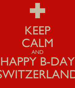 Poster: KEEP CALM AND HAPPY B-DAY SWITZERLAND