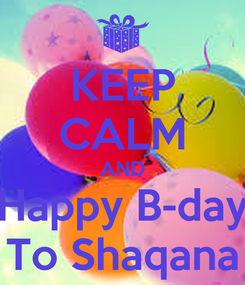 Poster: KEEP CALM AND Happy B-day To Shaqana
