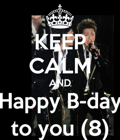 Poster: KEEP CALM AND Happy B-day to you (8)