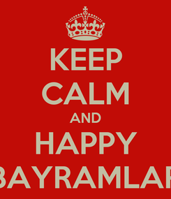 Poster: KEEP CALM AND HAPPY BAYRAMLAR