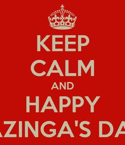 Poster: KEEP CALM AND HAPPY BAZINGA'S DAY!