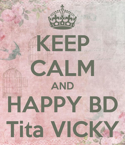 Poster: KEEP CALM AND HAPPY BD Tita VICKY