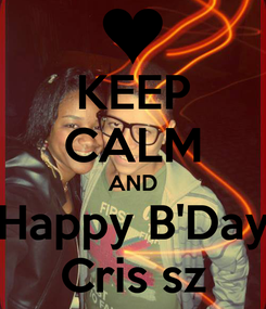 Poster: KEEP CALM AND Happy B'Day Cris sz