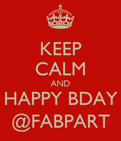 Poster: KEEP CALM AND HAPPY BDAY @FABPART