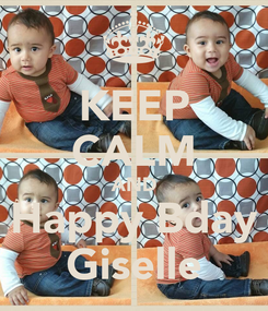 Poster: KEEP CALM AND Happy Bday Giselle