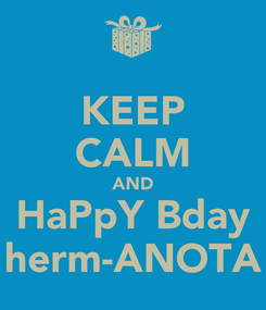 Poster: KEEP CALM AND HaPpY Bday herm-ANOTA