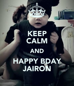 Poster: KEEP CALM AND HAPPY BDAY JAIRON