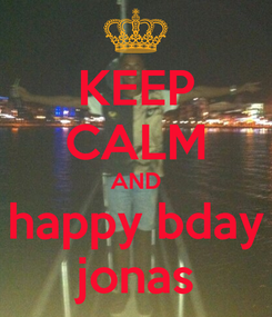 Poster: KEEP CALM AND happy bday jonas