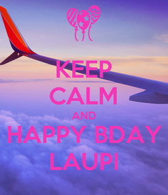 Poster: KEEP CALM AND HAPPY BDAY LAUPI