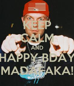 Poster: KEEP CALM AND HAPPY BDAY MADAFAKA!