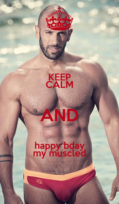 Poster: KEEP CALM AND happy bday my muscled