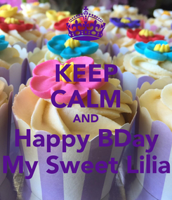 Poster: KEEP CALM AND Happy BDay My Sweet Lilia