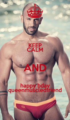 Poster: KEEP CALM AND happy bday queenmuscledfriend