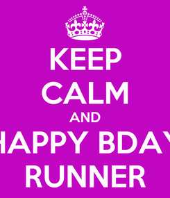 Poster: KEEP CALM AND HAPPY BDAY RUNNER
