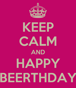 Poster: KEEP CALM AND HAPPY BEERTHDAY