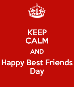 Poster: KEEP CALM AND Happy Best Friends Day
