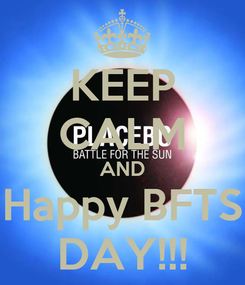Poster: KEEP CALM AND Happy BFTS DAY!!!